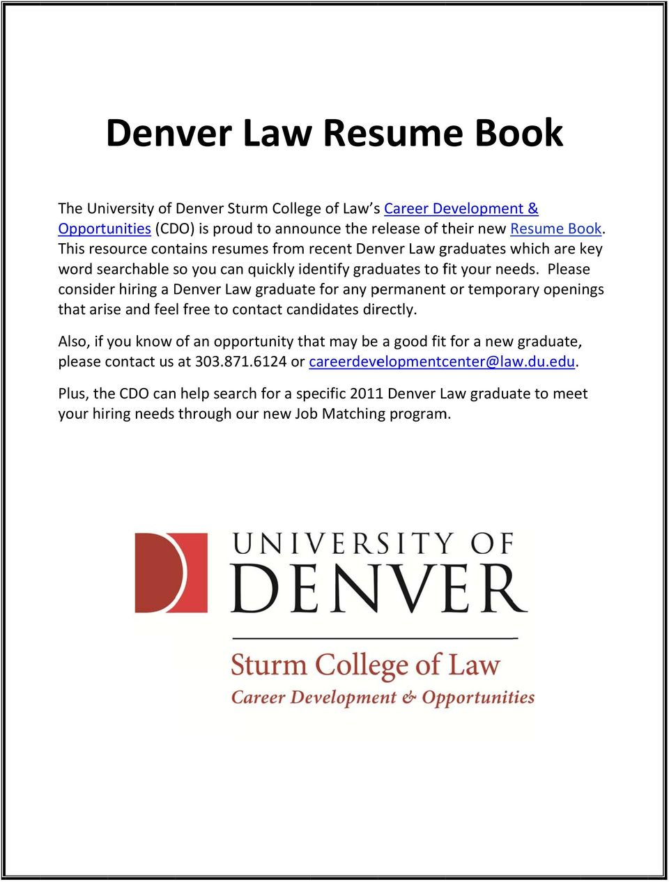 Please consider hiring a Denver Law graduate for any permanentt or temporary openings that arise and feel free to contact candidates directly.