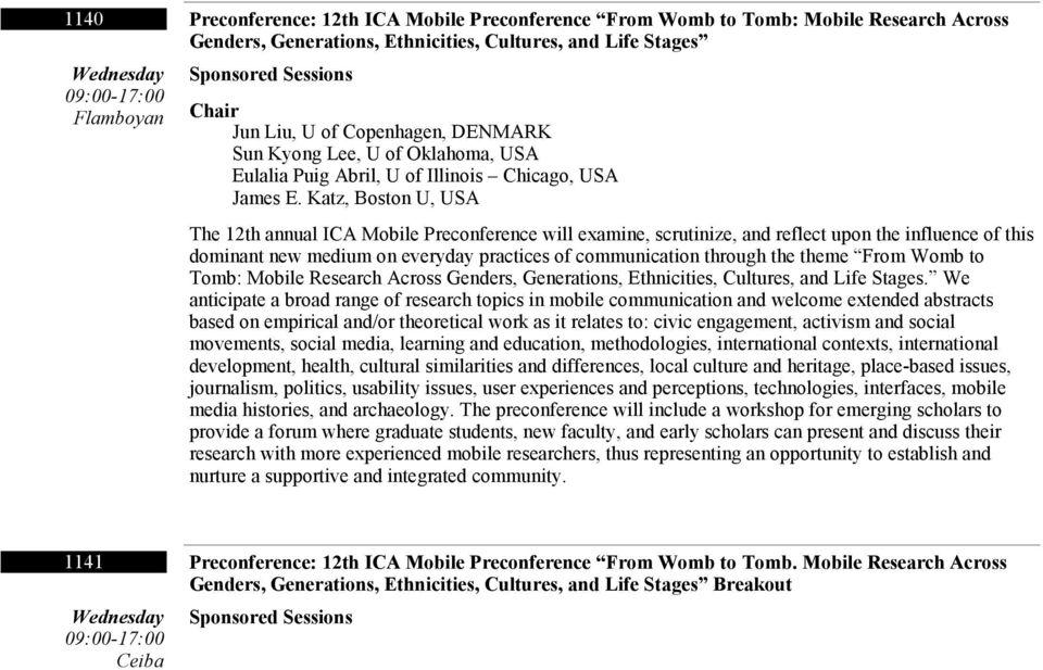 Katz, Boston U, USA The 12th annual ICA Mobile Preconference will examine, scrutinize, and reflect upon the influence of this dominant new medium on everyday practices of communication through the