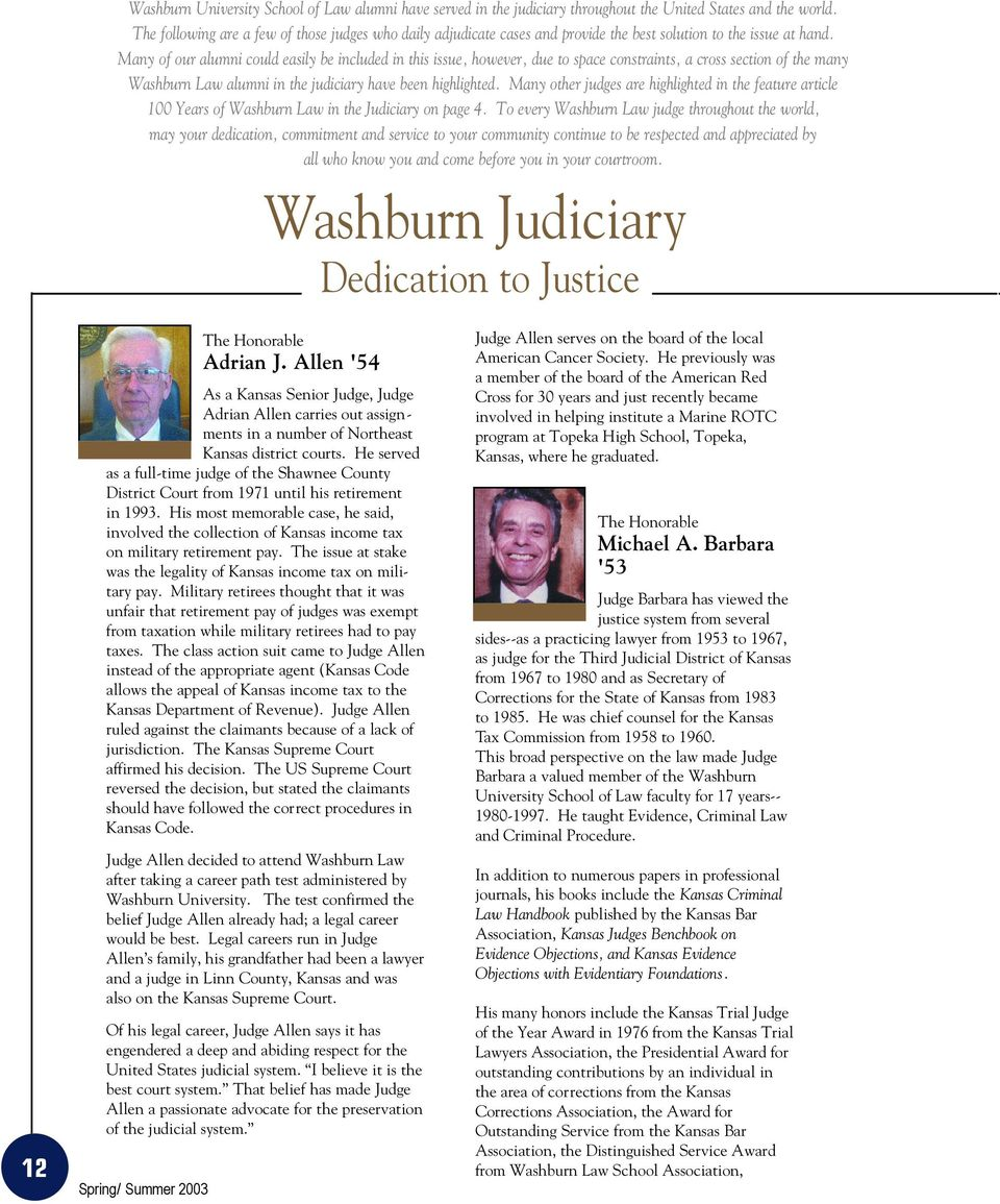 Many of our alumni could easily be included in this issue, however, due to space constraints, a cross section of the many Washburn Law alumni in the judiciary have been highlighted.