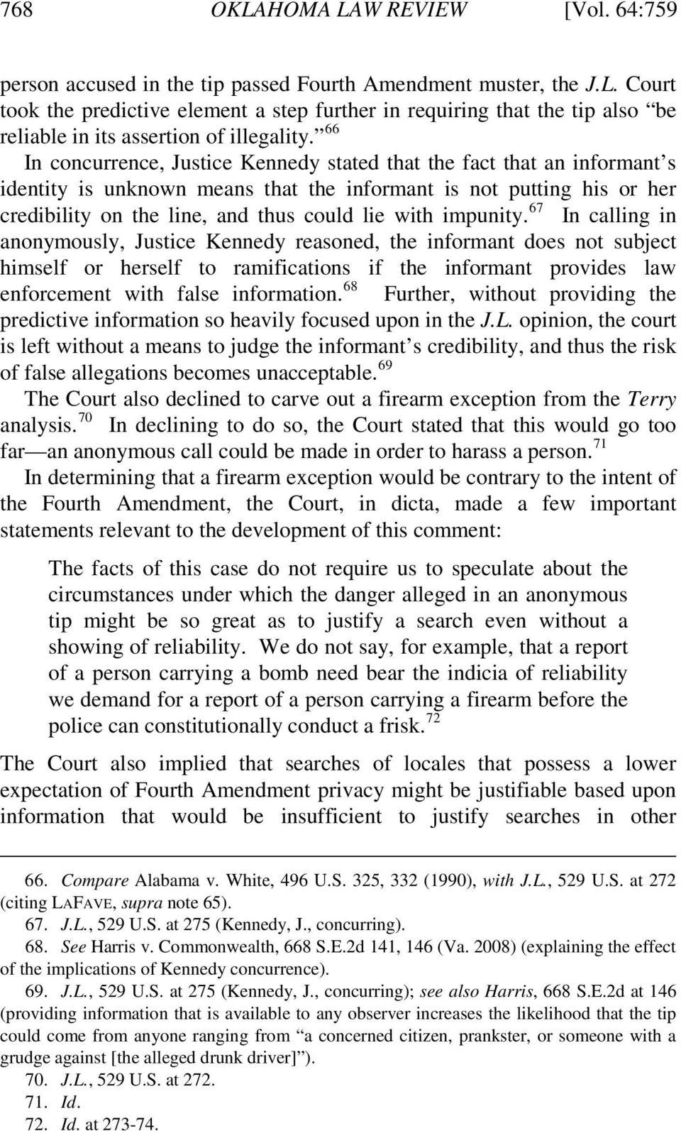 impunity. 67 In calling in anonymously, Justice Kennedy reasoned, the informant does not subject himself or herself to ramifications if the informant provides law enforcement with false information.