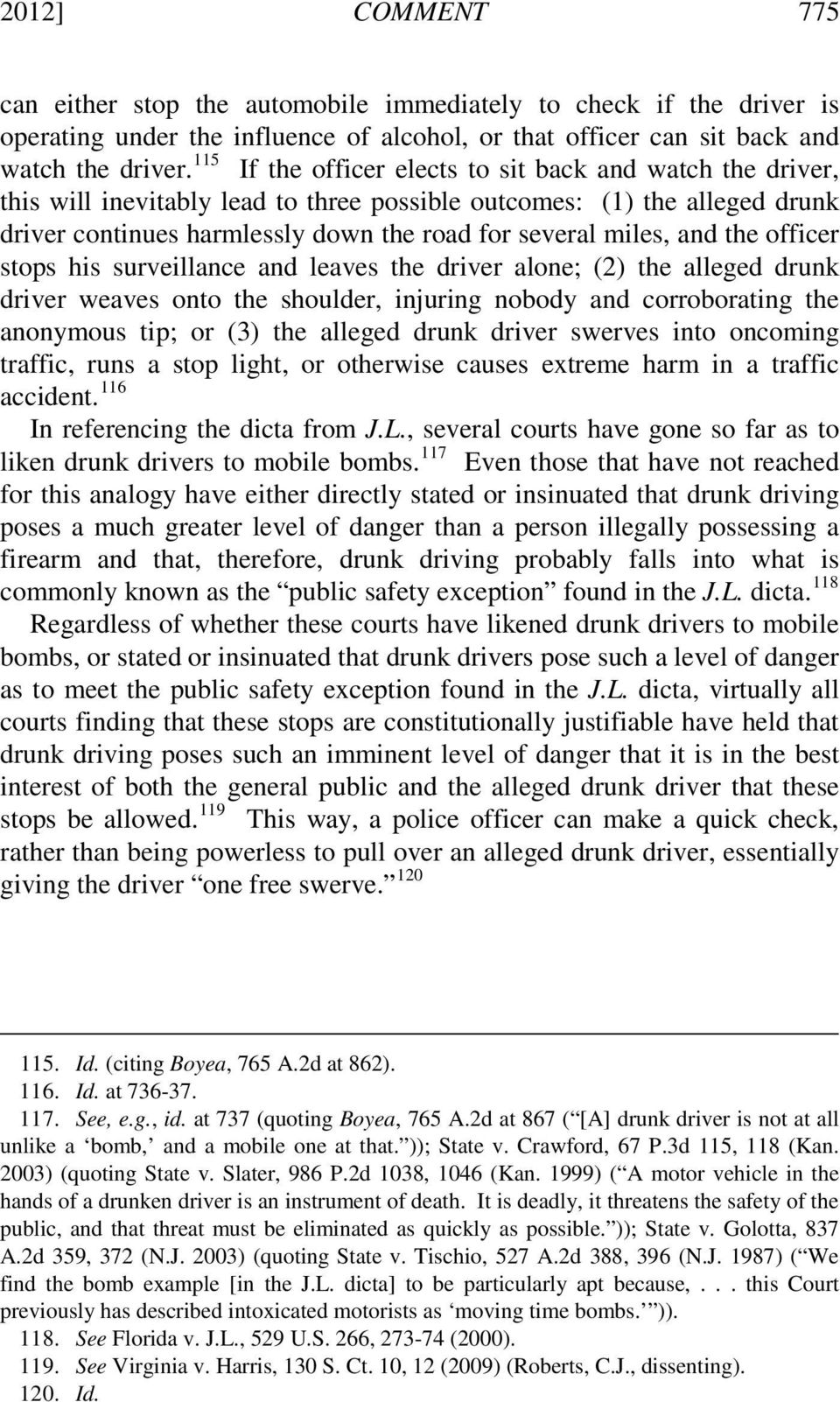 and the officer stops his surveillance and leaves the driver alone; (2) the alleged drunk driver weaves onto the shoulder, injuring nobody and corroborating the anonymous tip; or (3) the alleged