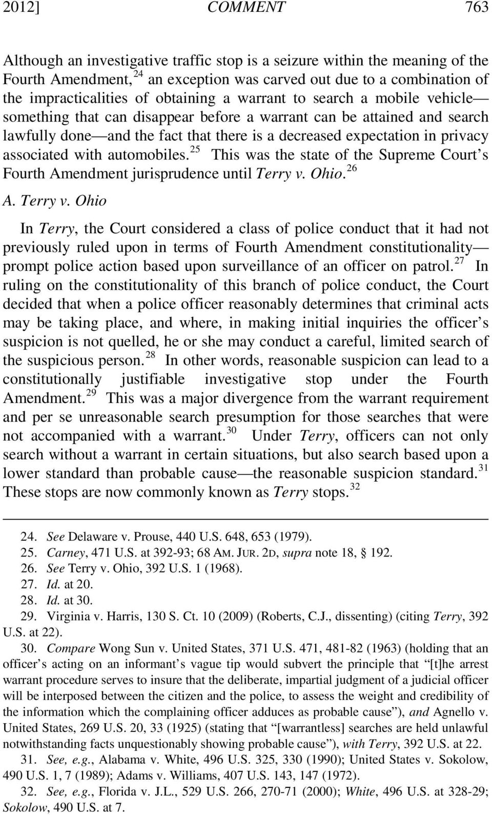 associated with automobiles. 25 This was the state of the Supreme Court s Fourth Amendment jurisprudence until Terry v.