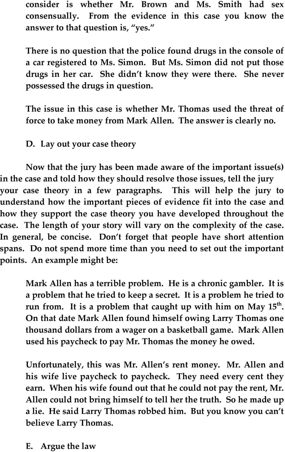 She never possessed the drugs in question. The issue in this case is whether Mr. Thomas used the threat of force to take money from Mark Allen. The answer is clearly no. D.