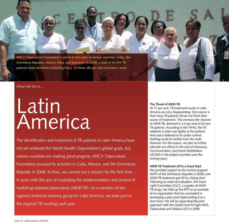 What We Do in Latin America The identification and treatment of TB patients in Latin America have not yet achieved the World Health Organization s global goals, but various countries are making great