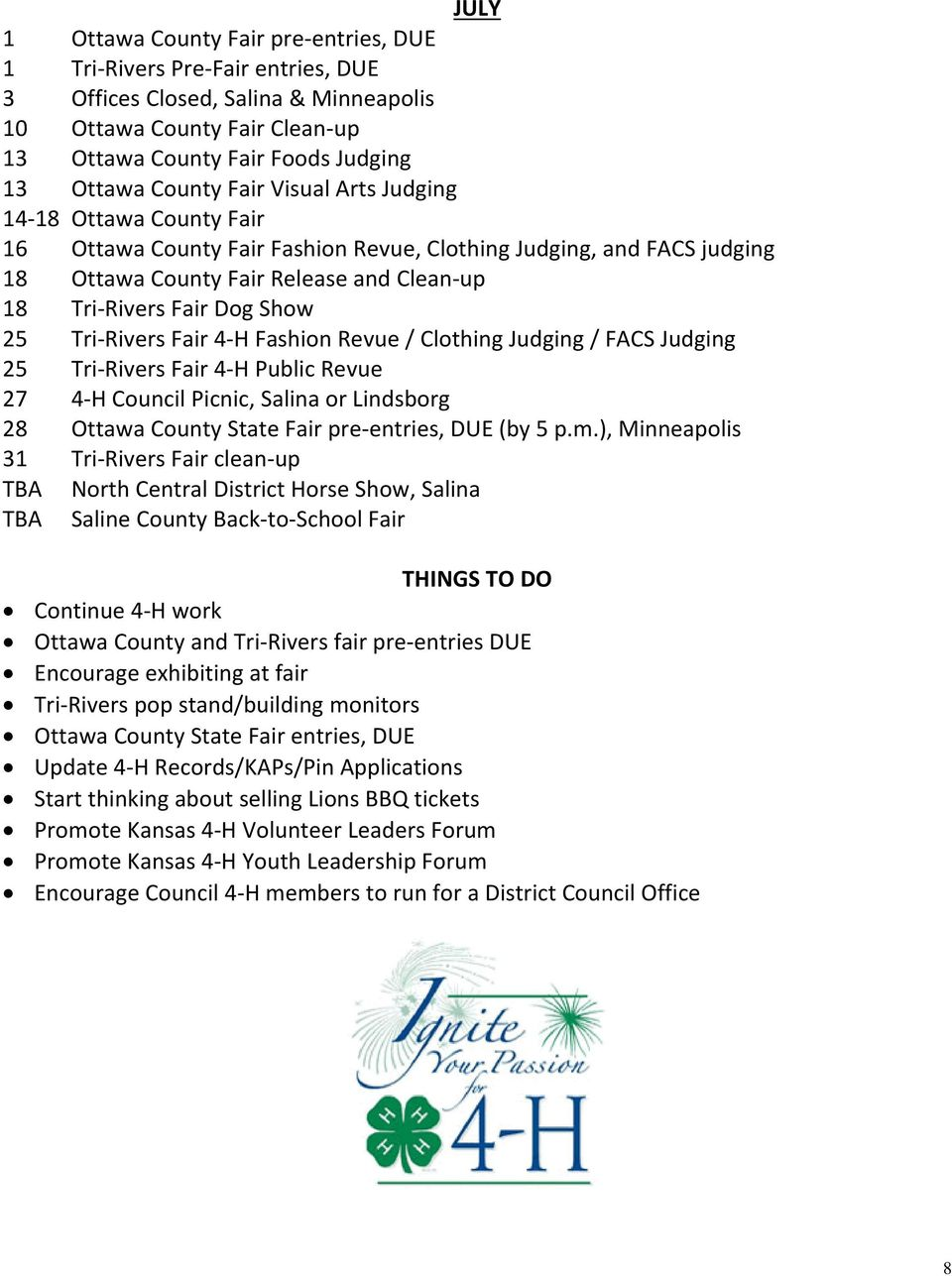 25 Tri Rivers Fair 4 H Fashion Revue / Clothing Judging / FACS Judging 25 Tri Rivers Fair 4 H Public Revue 27 4 H Council Picnic, Salina or Lindsborg 28 Ottawa County State Fair pre entries, DUE (by