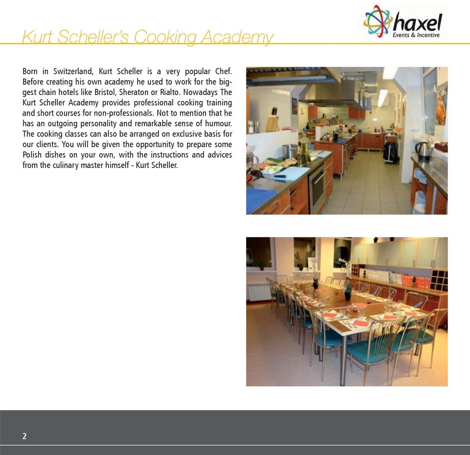 Nowadays The Kurt Scheller Academy provides professional cooking training and short courses for non-professionals.