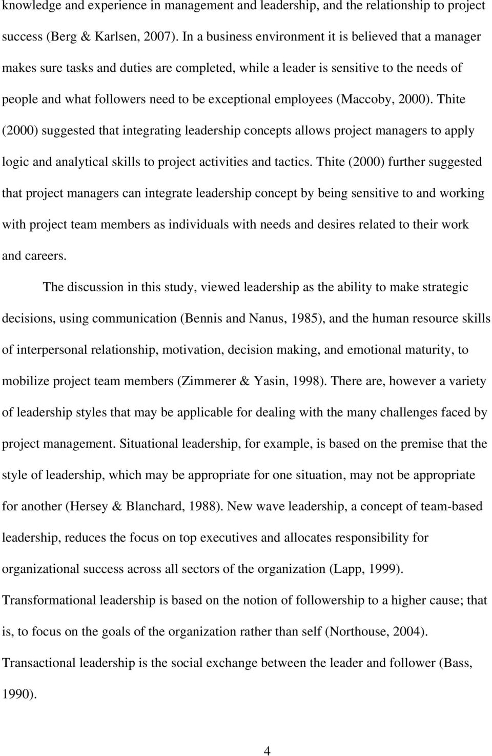 employees (Maccoby, 2000). Thite (2000) suggested that integrating leadership concepts allows project managers to apply logic and analytical skills to project activities and tactics.