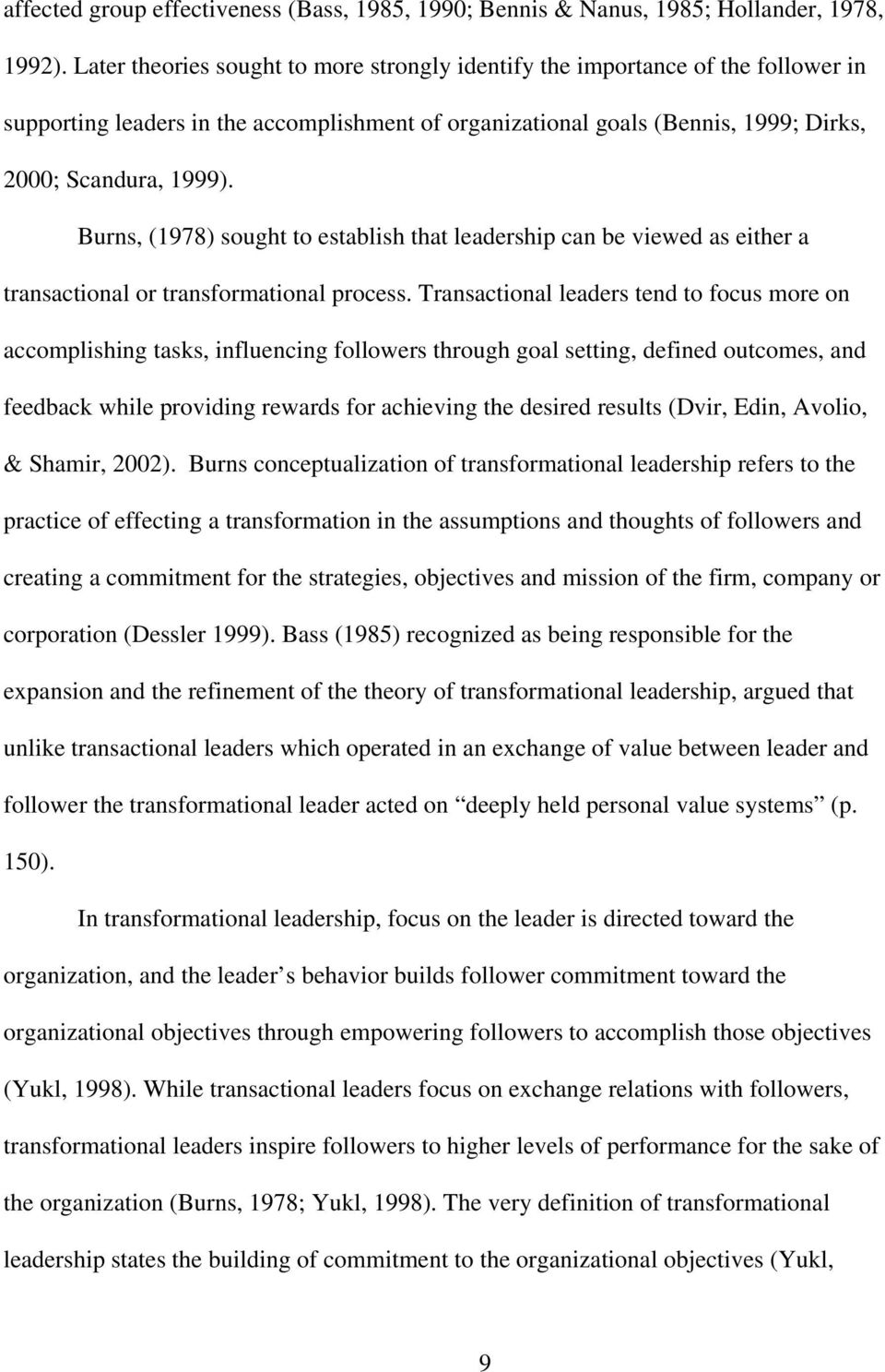 Burns, (1978) sought to establish that leadership can be viewed as either a transactional or transformational process.