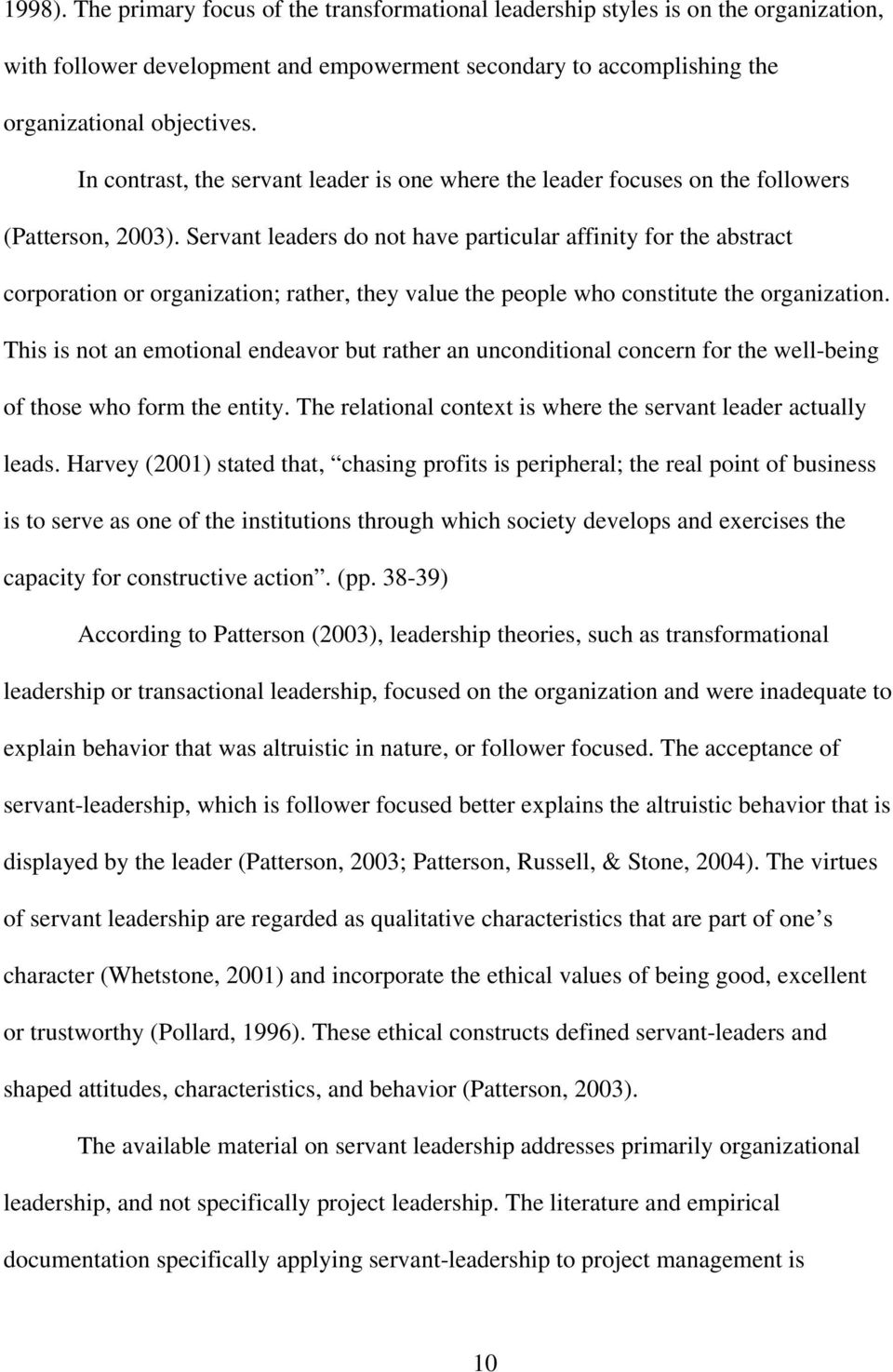 Servant leaders do not have particular affinity for the abstract corporation or organization; rather, they value the people who constitute the organization.