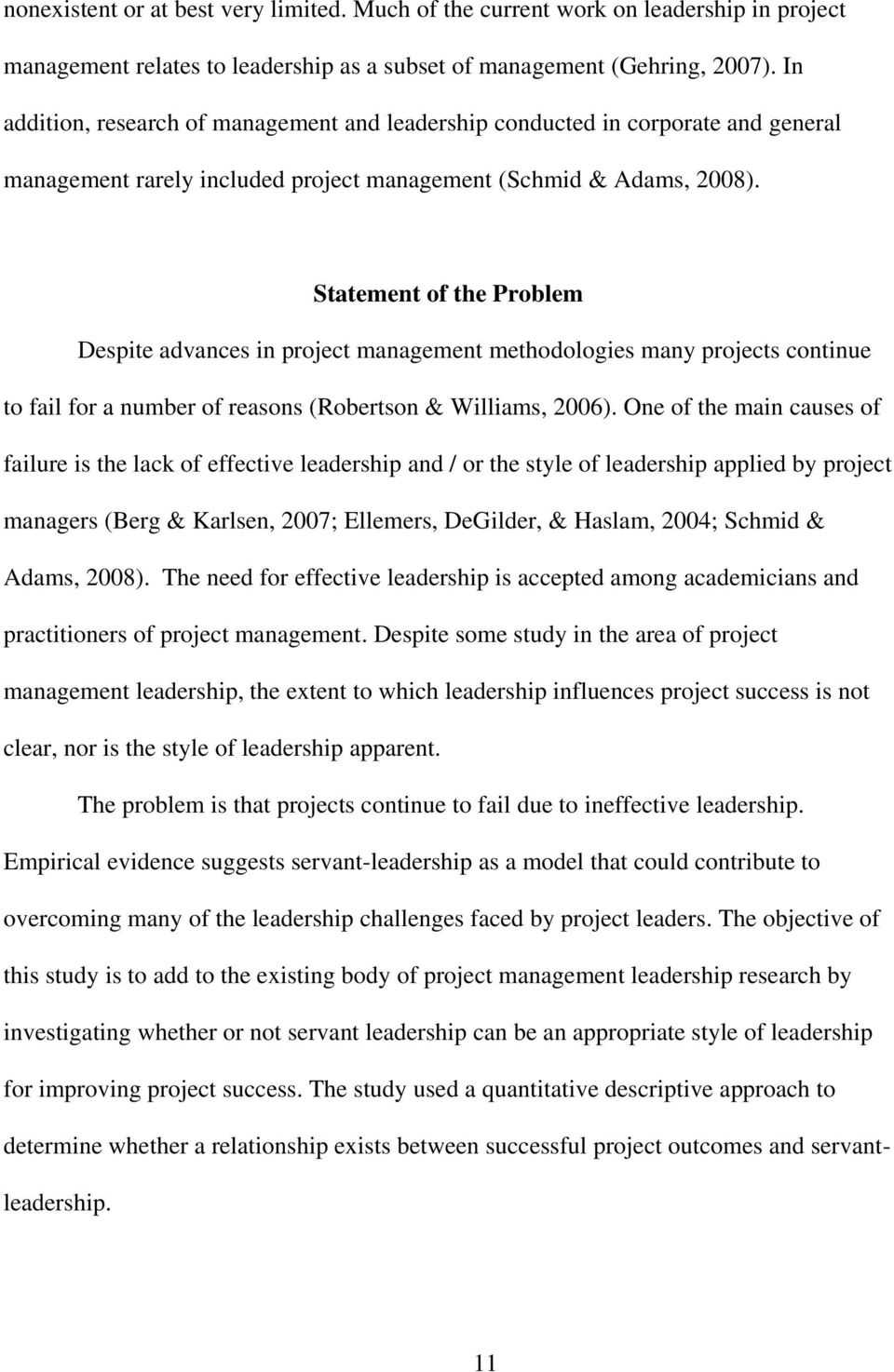 Statement of the Problem Despite advances in project management methodologies many projects continue to fail for a number of reasons (Robertson & Williams, 2006).