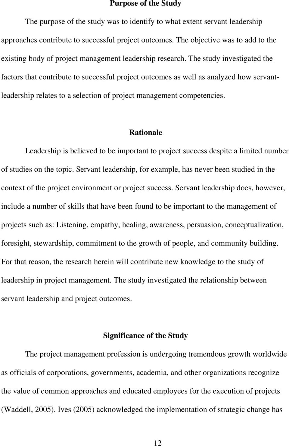The study investigated the factors that contribute to successful project outcomes as well as analyzed how servantleadership relates to a selection of project management competencies.