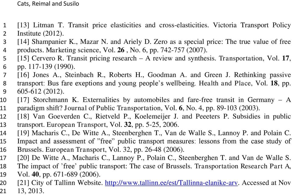 [] Jones A., Steinbach R., Roberts H., Goodman A. and Green J. Rethinking passive transport: Bus fare exeptions and young people s wellbeing. Health and Place, Vol., pp. 0- (0). [] Storchmann K.