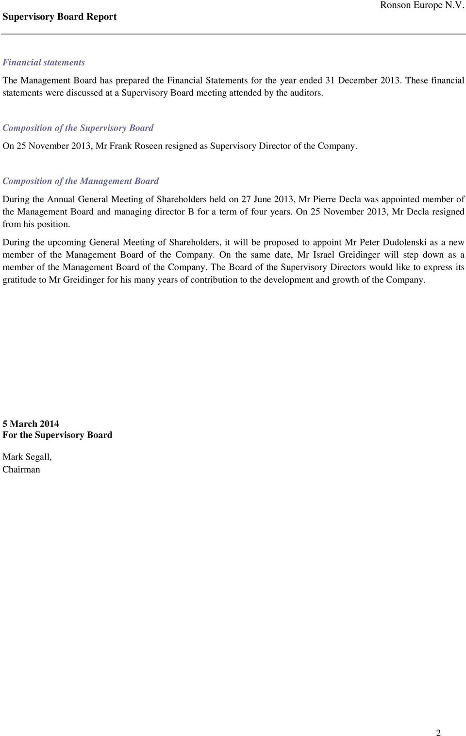 Composition of the Supervisory Board On 25 November 2013, Mr Frank Roseen resigned as Supervisory Director of the Company.