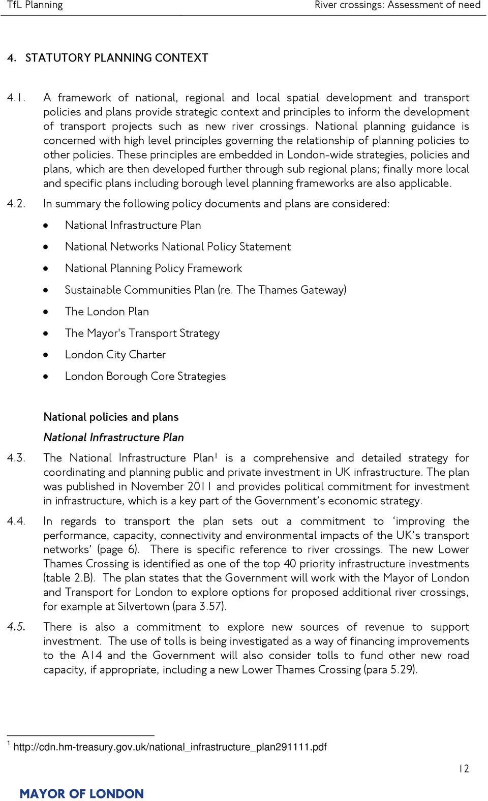 river crossings. National planning guidance is concerned with high level principles governing the relationship of planning policies to other policies.