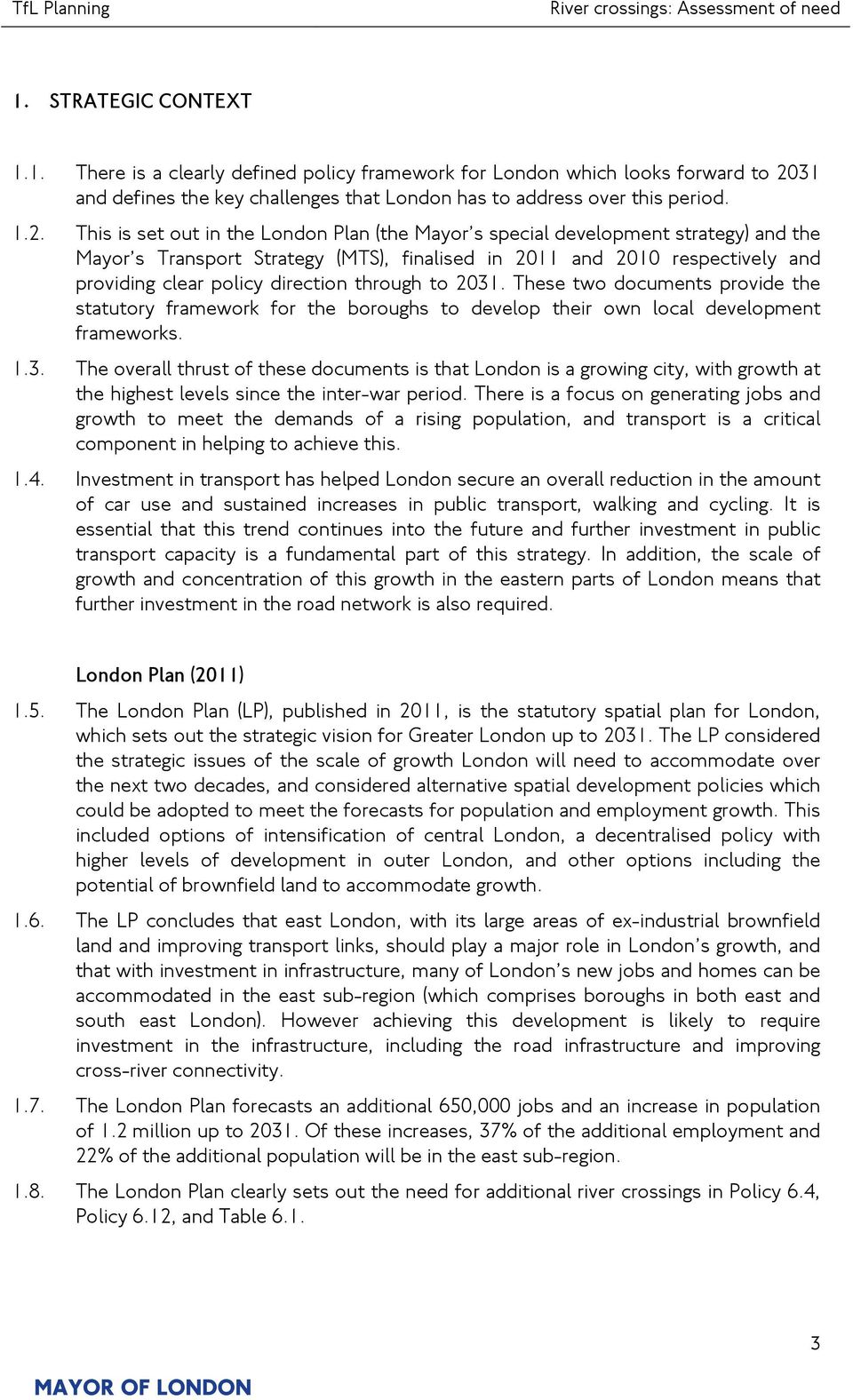 This is set out in the London Plan (the Mayor s special development strategy) and the Mayor s Transport Strategy (MTS), finalised in 2011 and 2010 respectively and providing clear policy direction