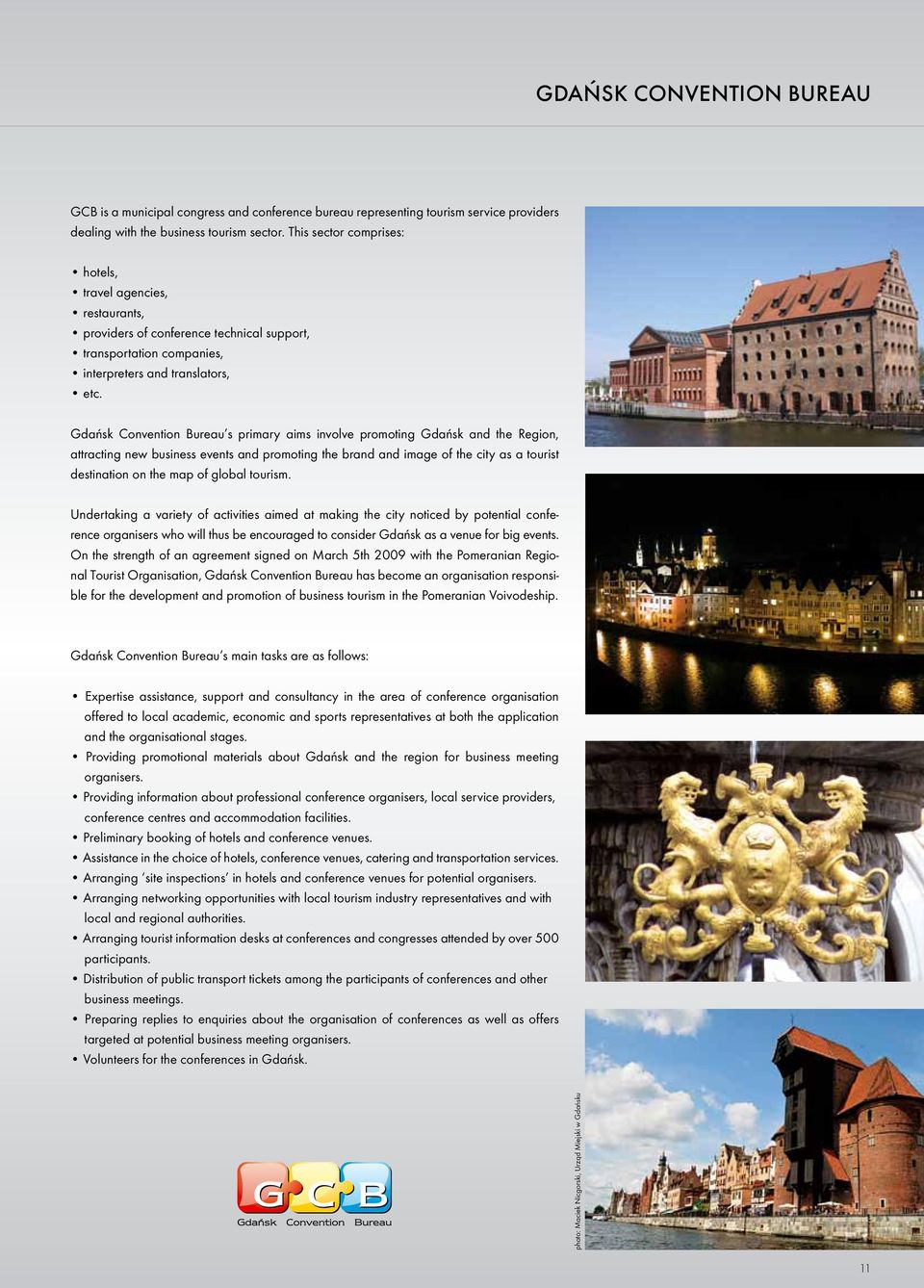 Gdańsk Convention Bureau s primary aims involve promoting Gdańsk and the Region, attracting new business events and promoting the brand and image of the city as a tourist destination on the map of