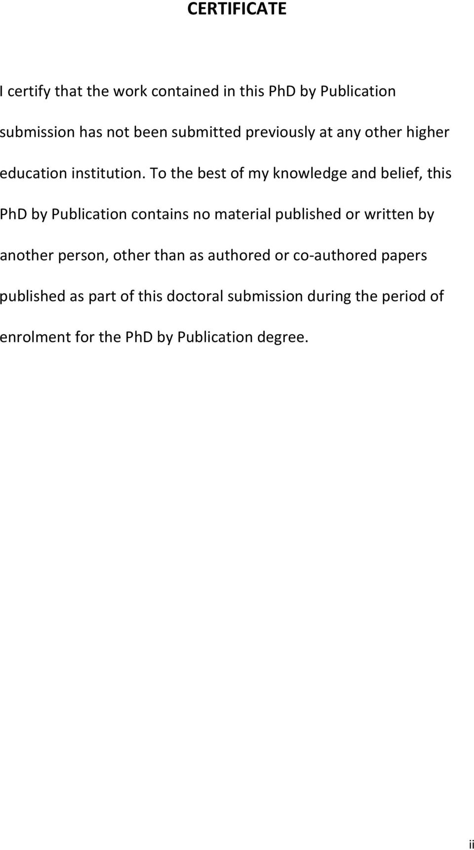 To the best of my knowledge and belief, this PhD by Publication contains no material published or written by