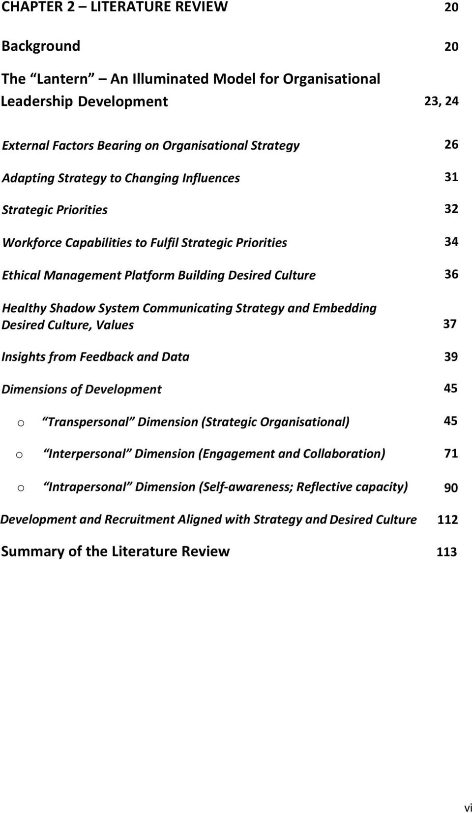 Strategy and Embedding Desired Culture, Values 37 Insights from Feedback and Data 39 Dimensions of Development 45 o Transpersonal Dimension (Strategic Organisational) 45 o Interpersonal Dimension