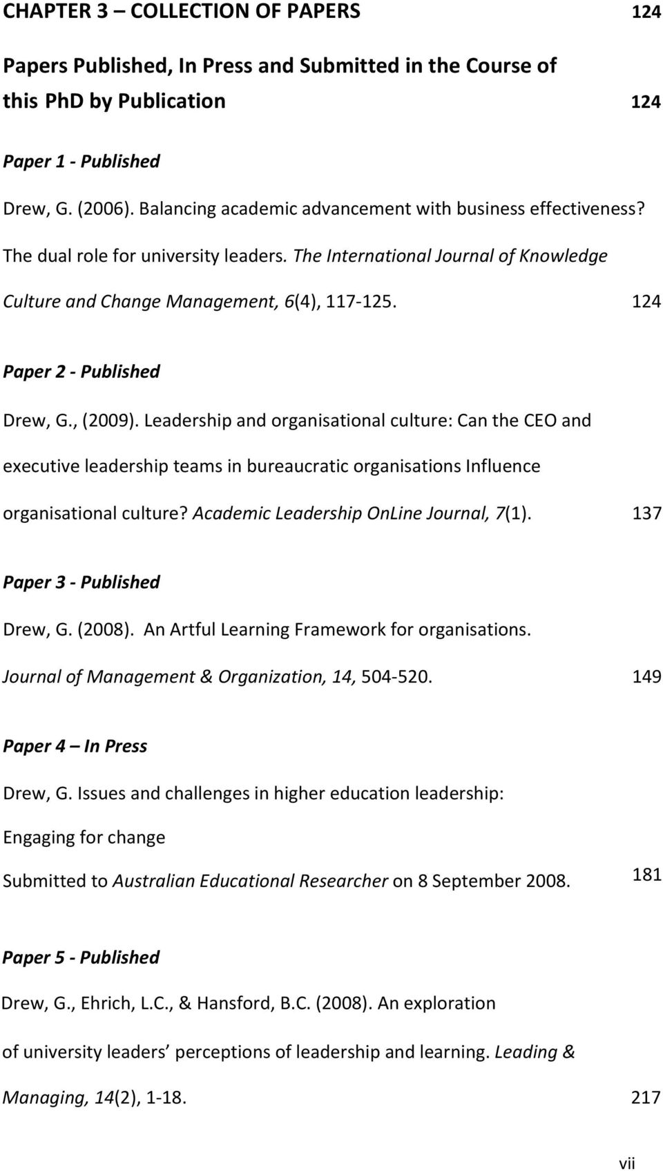124 Paper 2 Published Drew, G., (2009). Leadership and organisational culture: Can the CEO and executive leadership teams in bureaucratic organisations Influence organisational culture?