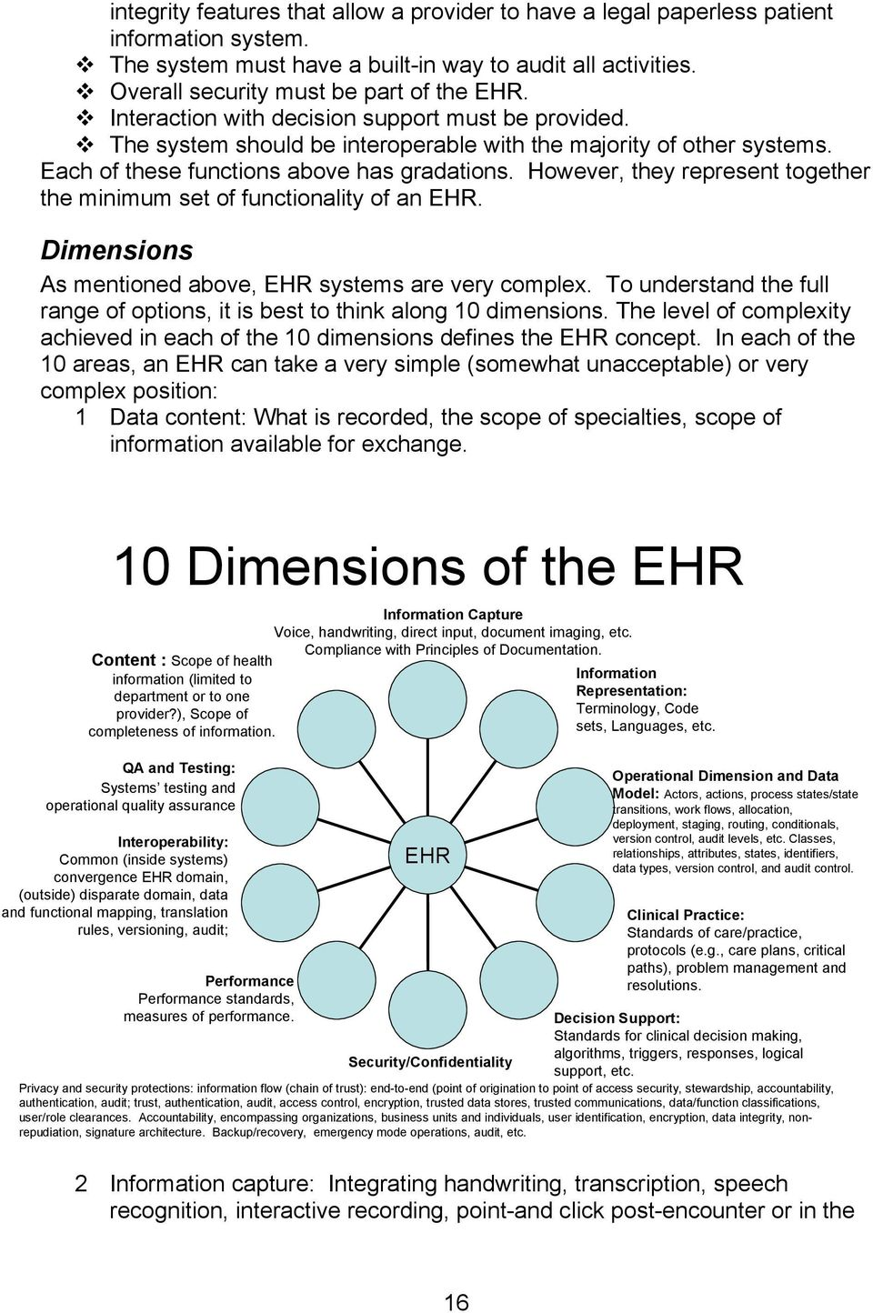 However, they represent together the minimum set of functionality of an EHR. Dimensions As mentioned above, EHR systems are very complex.