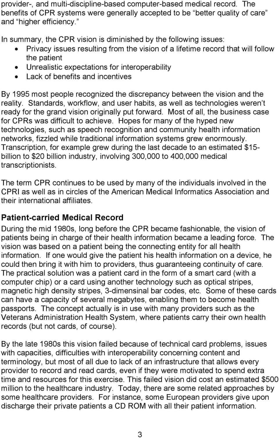 interoperability Lack of benefits and incentives By 1995 most people recognized the discrepancy between the vision and the reality.