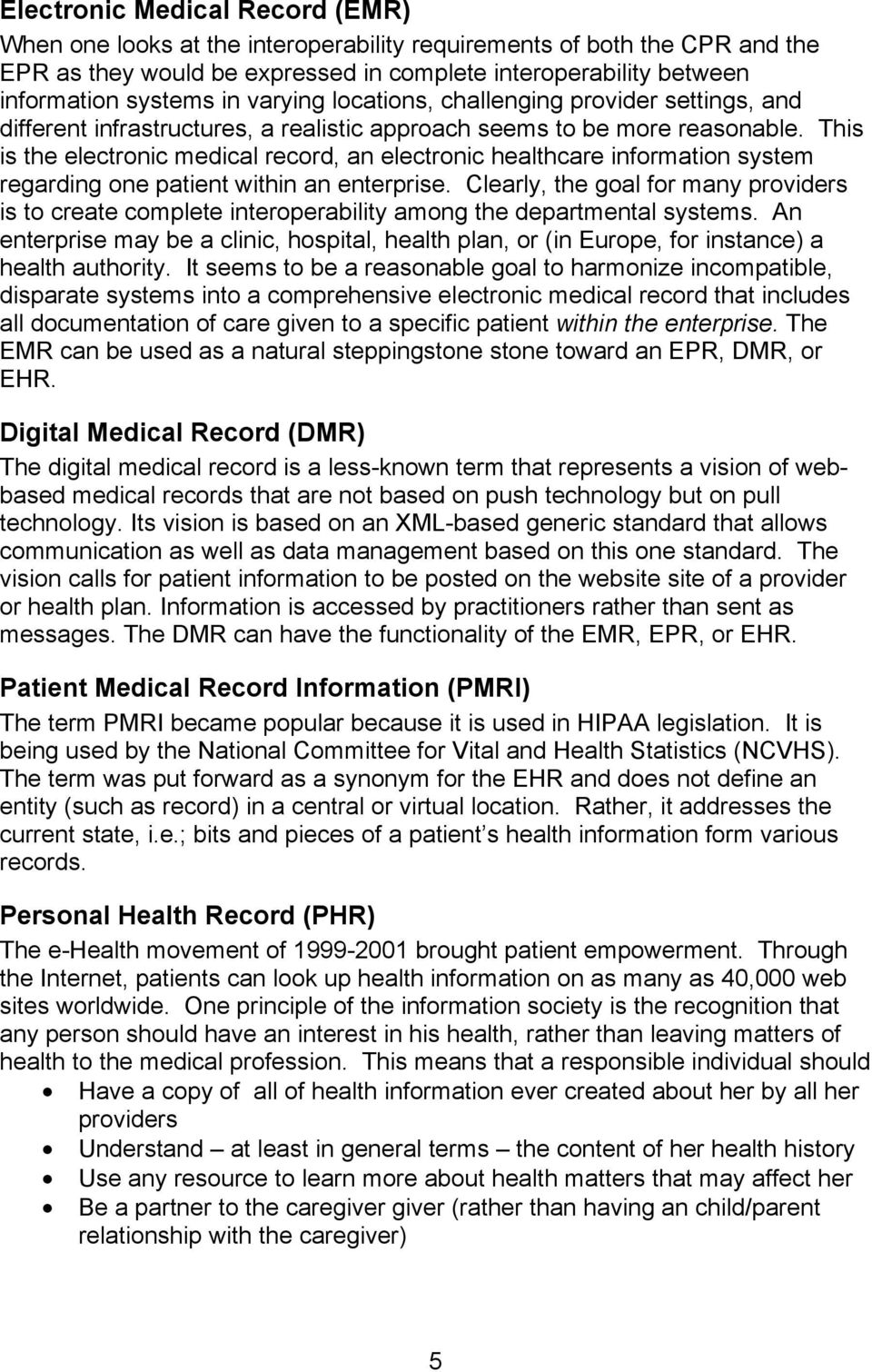 This is the electronic medical record, an electronic healthcare information system regarding one patient within an enterprise.