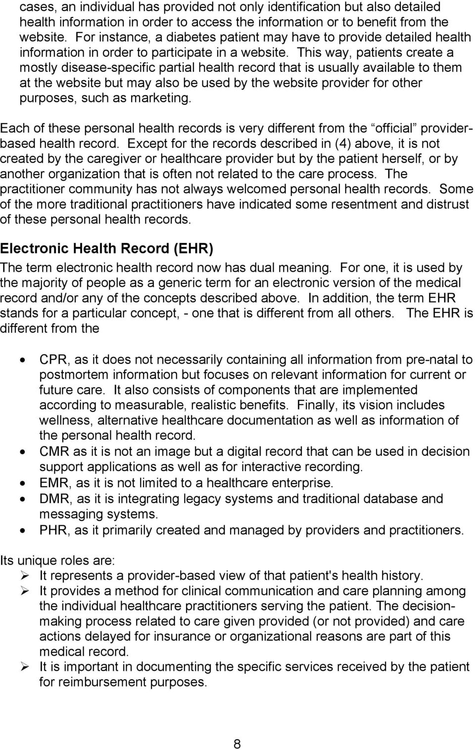 This way, patients create a mostly disease-specific partial health record that is usually available to them at the website but may also be used by the website provider for other purposes, such as
