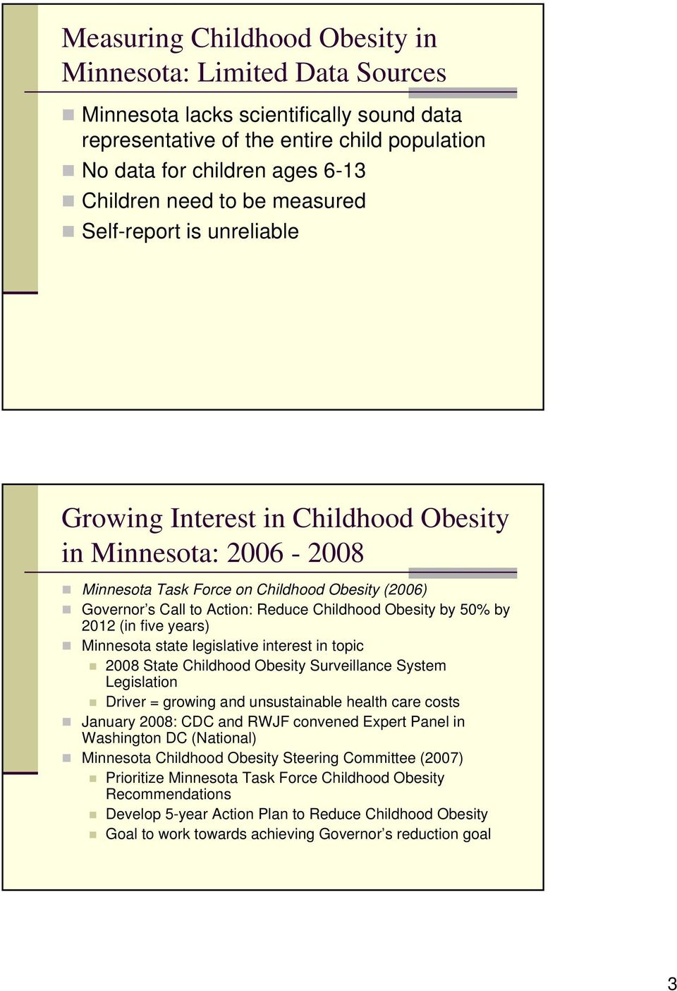 Obesity by 50% by 2012 (in five years) Minnesota state legislative interest in topic 2008 State Childhood Obesity Surveillance System Legislation Driver = growing and unsustainable health care costs