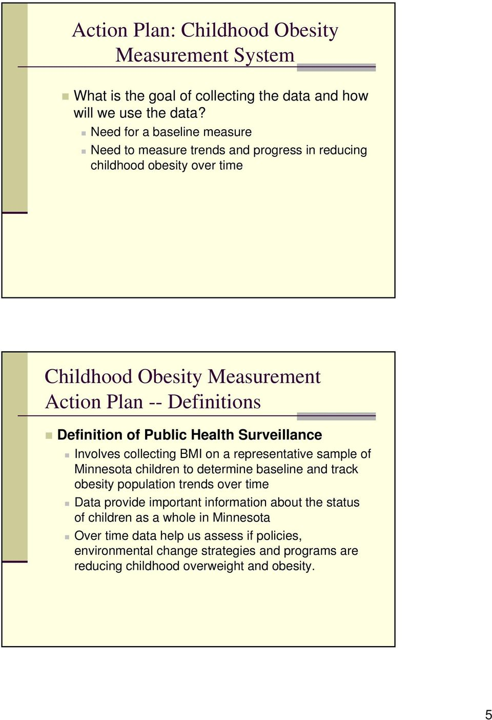 of Public Health Surveillance Involves collecting BMI on a representative sample of Minnesota children to determine baseline and track obesity population trends over time