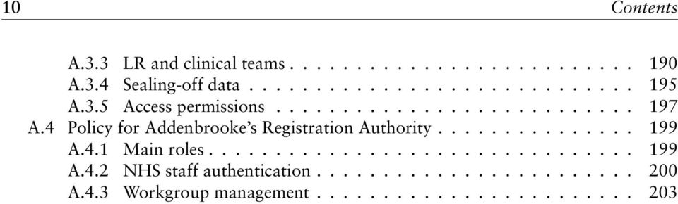 4 Policy for Addenbrooke s Registration Authority............... 199 A.4.1 Main roles................................ 199 A.4.2 NHS staff authentication.