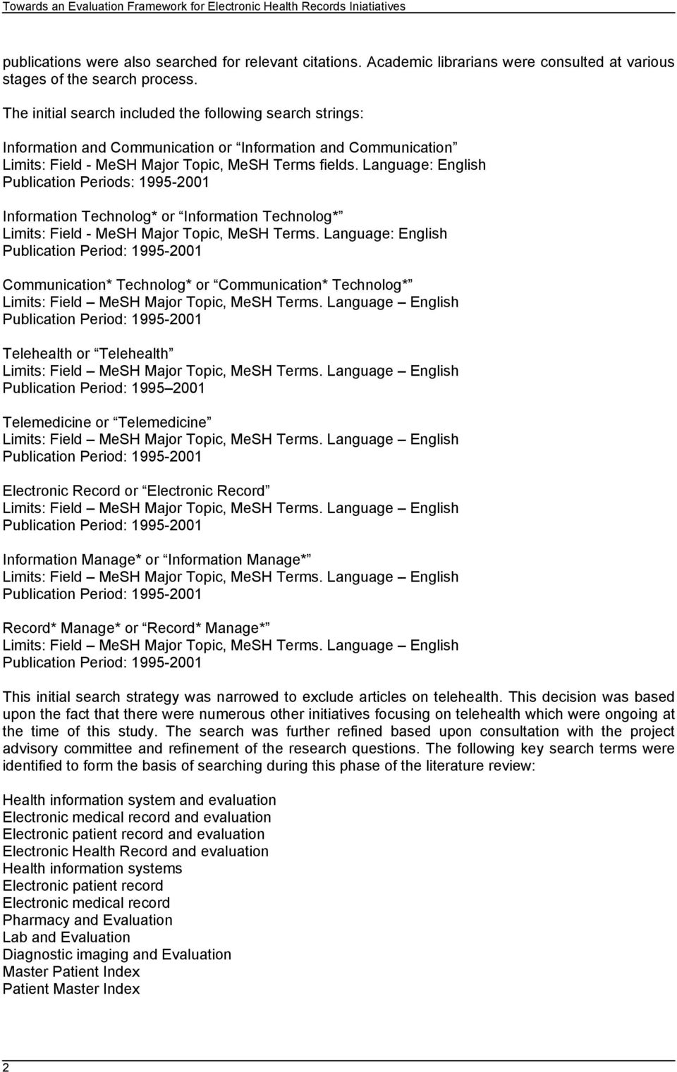 Language: English Publication Periods: 1995-2001 Information Technolog* or Information Technolog* Limits: Field - MeSH Major Topic, MeSH Terms.