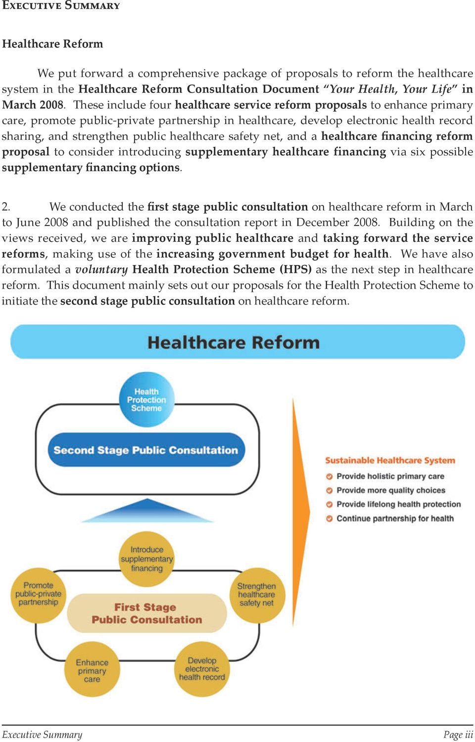 healthcare safety net, and a healthcare financing reform proposal to consider introducing supplementary healthcare financing via six possible supplementary financing options. 2.