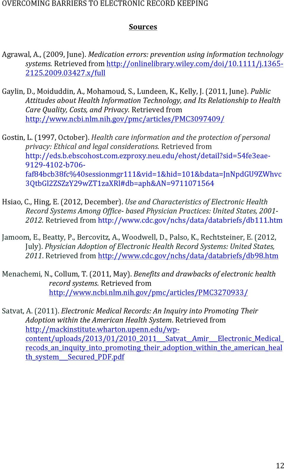 Public Attitudes about Health Information Technology, and Its Relationship to Health Care Quality, Costs, and Privacy. Retrieved from http://www.ncbi.nlm.nih.gov/pmc/articles/pmc3097409/ Gostin, L.