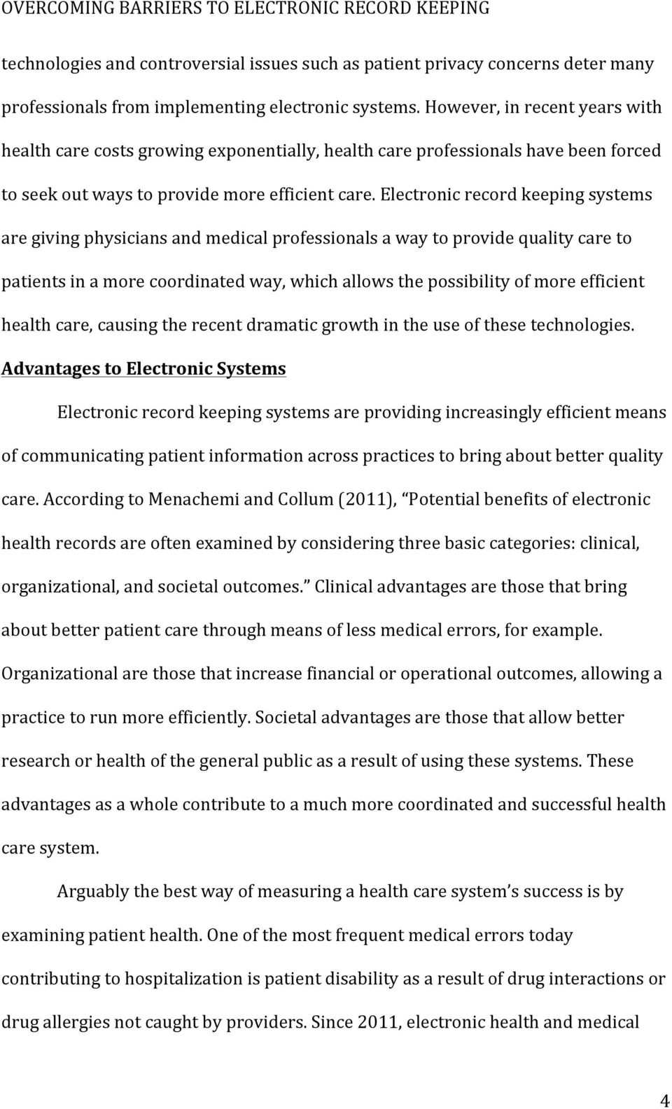 Electronic record keeping systems are giving physicians and medical professionals a way to provide quality care to patients in a more coordinated way, which allows the possibility of more efficient