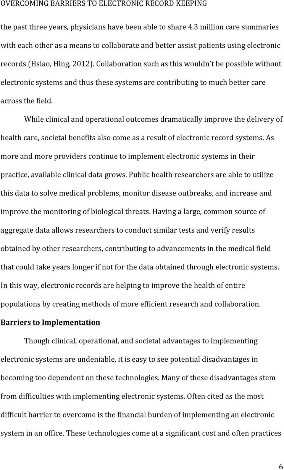 While clinical and operational outcomes dramatically improve the delivery of health care, societal benefits also come as a result of electronic record systems.