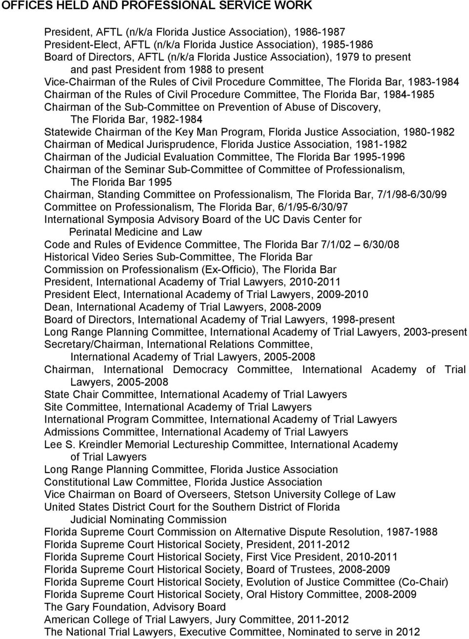 of Civil Procedure Committee, The Florida Bar, 1984-1985 Chairman of the Sub-Committee on Prevention of Abuse of Discovery, The Florida Bar, 1982-1984 Statewide Chairman of the Key Man Program,