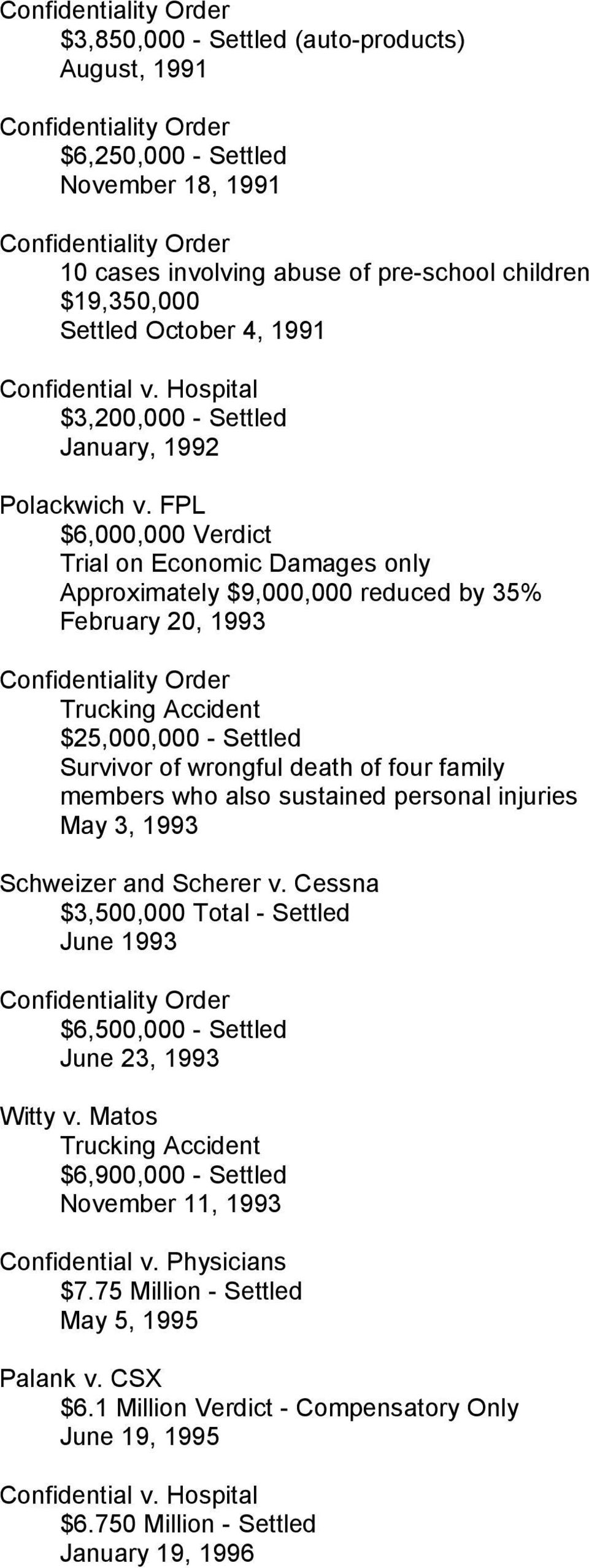 FPL $6,000,000 Verdict Trial on Economic Damages only Approximately $9,000,000 reduced by 35% February 20, 1993 ity Order Trucking Accident $25,000,000 - Settled Survivor of wrongful death of four