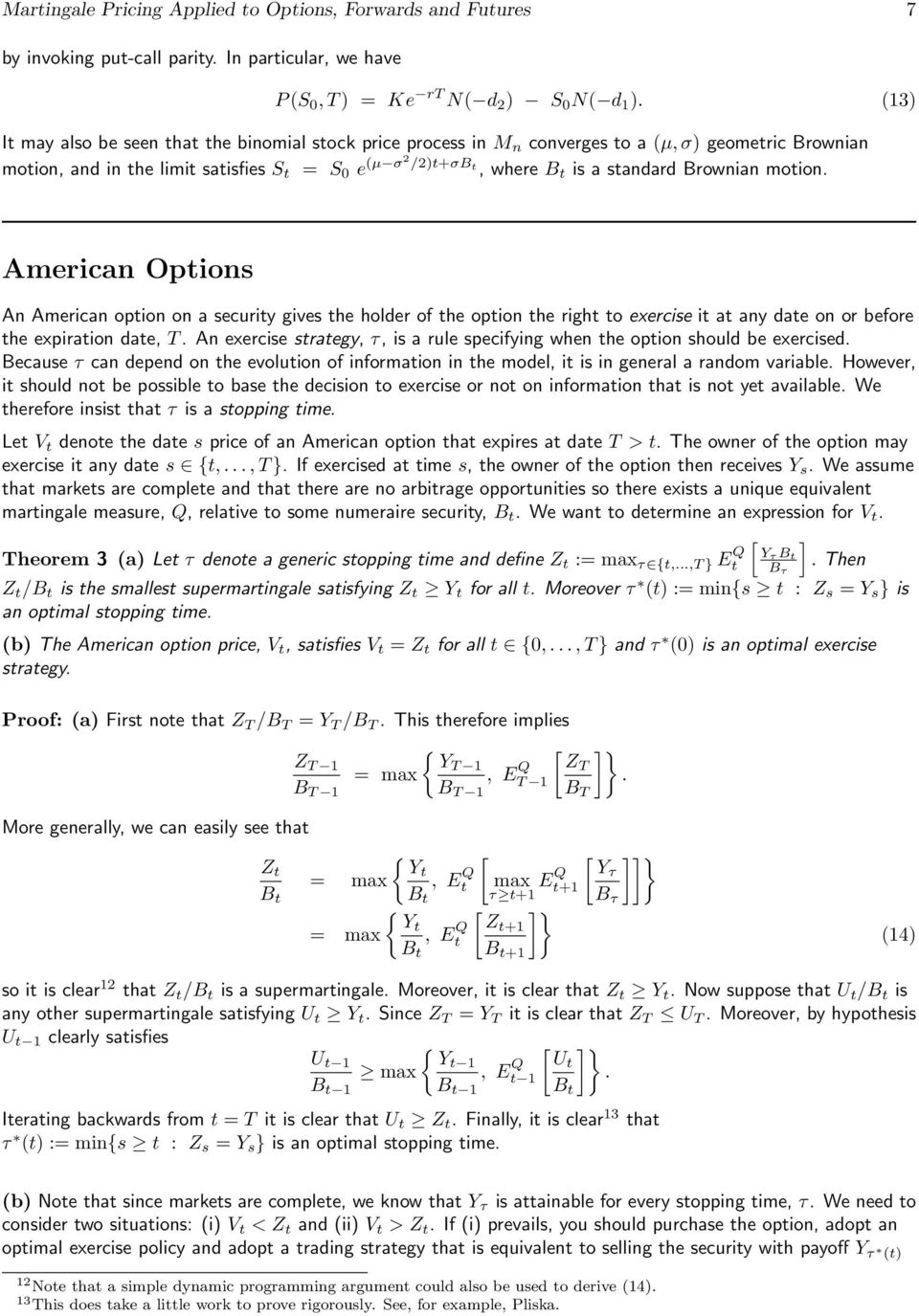 Brownian motion. American Options An American option on a security gives the holder of the option the right to exercise it at any date on or before the expiration date, T.