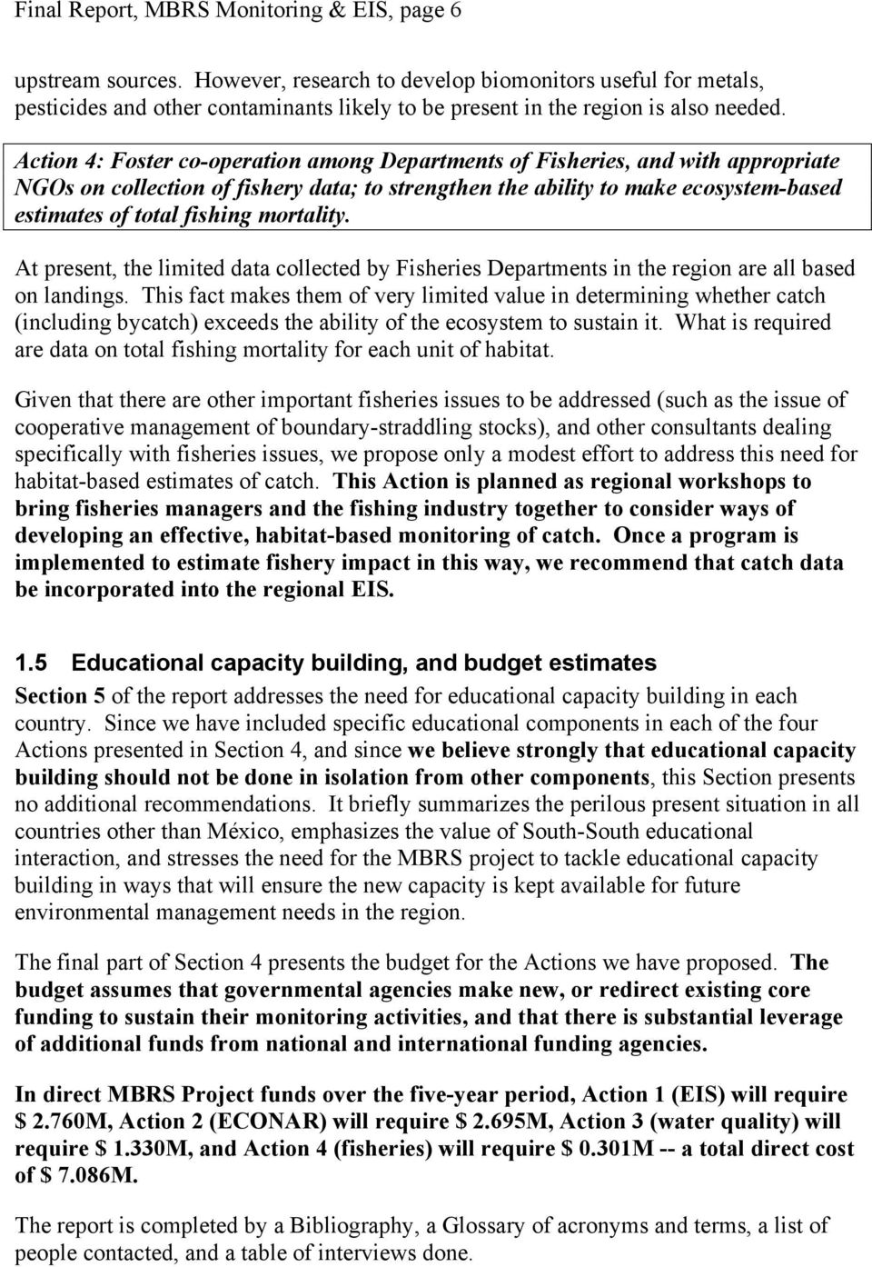 Action 4: Foster co-operation among Departments of Fisheries, and with appropriate NGOs on collection of fishery data; to strengthen the ability to make ecosystem-based estimates of total fishing