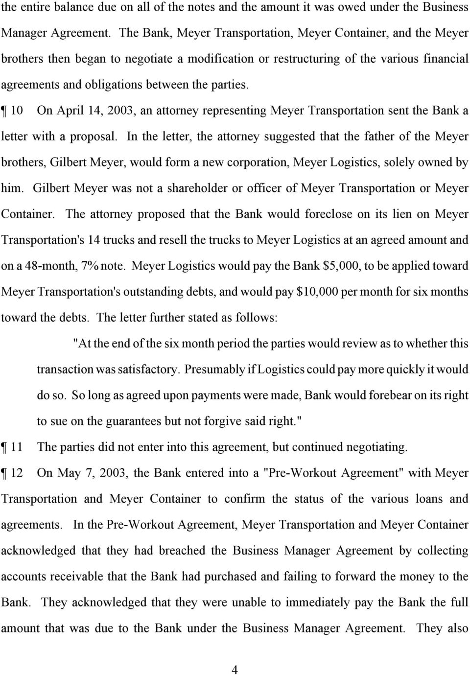 10 On April 14, 2003, an attorney representing Meyer Transportation sent the Bank a letter with a proposal.