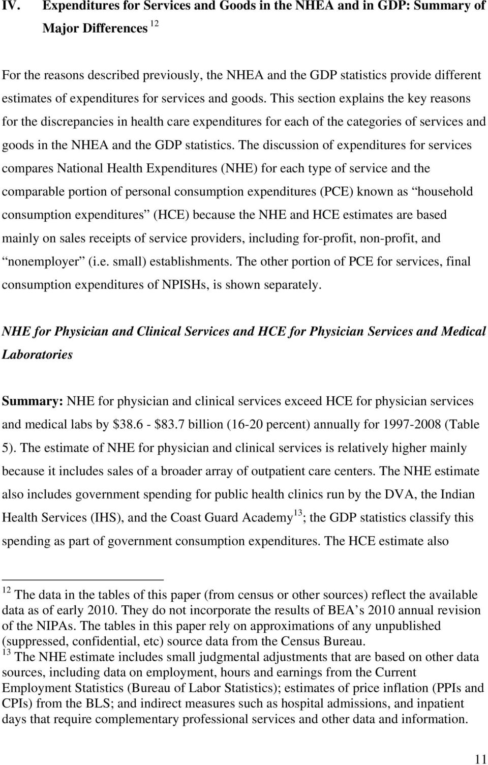 This section explains the key reasons for the discrepancies in health care expenditures for each of the categories of services and goods in the NHEA and the GDP statistics.