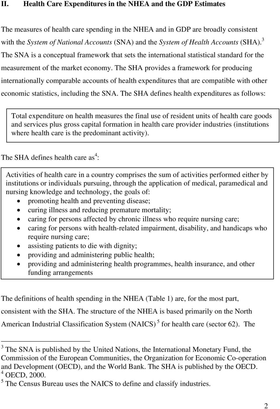 The SHA provides a framework for producing internationally comparable accounts of health expenditures that are compatible with other economic statistics, including the SNA.