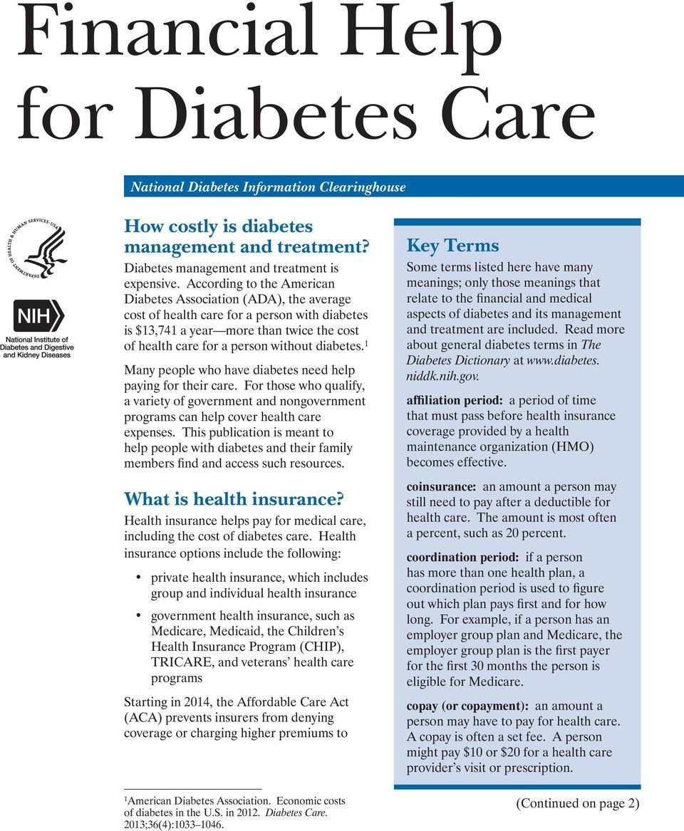 diabetes. 1 Many people who have diabetes need help paying for their care. For those who qualify, a variety of government and nongovernment programs can help cover health care expenses.