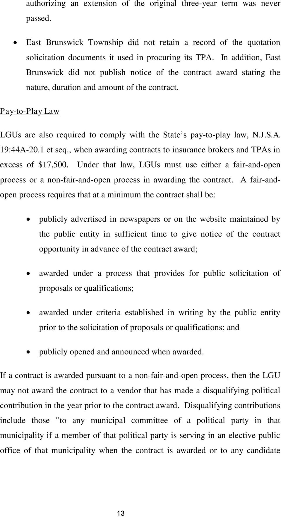 Pay-to-Play Law LGUs are also required to comply with the State s pay-to-play law, N.J.S.A. 19:44A-20.1 et seq., when awarding contracts to insurance brokers and TPAs in excess of $17,500.