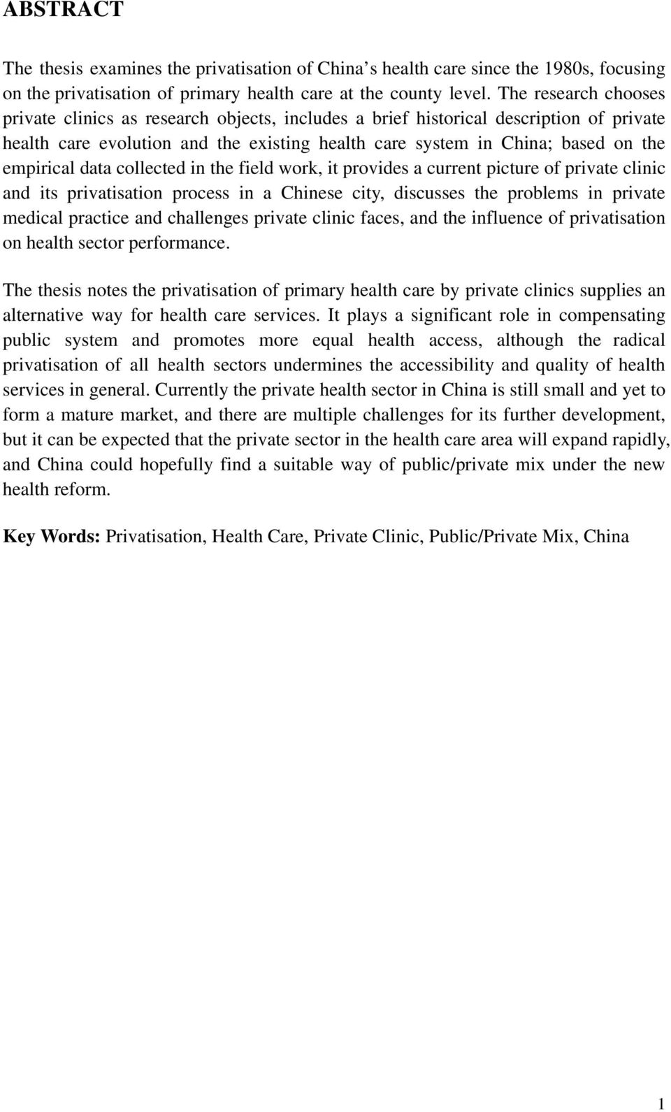 data collected in the field work, it provides a current picture of private clinic and its privatisation process in a Chinese city, discusses the problems in private medical practice and challenges