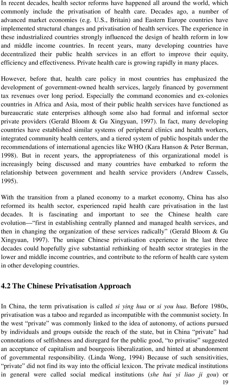 The experience in these industrialized countries strongly influenced the design of health reform in low and middle income countries.