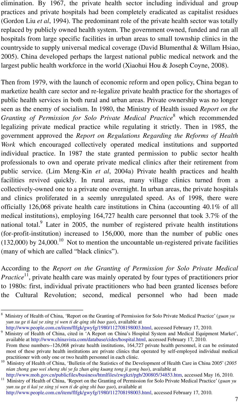 The government owned, funded and ran all hospitals from large specific facilities in urban areas to small township clinics in the countryside to supply universal medical coverage (David Blumenthal &