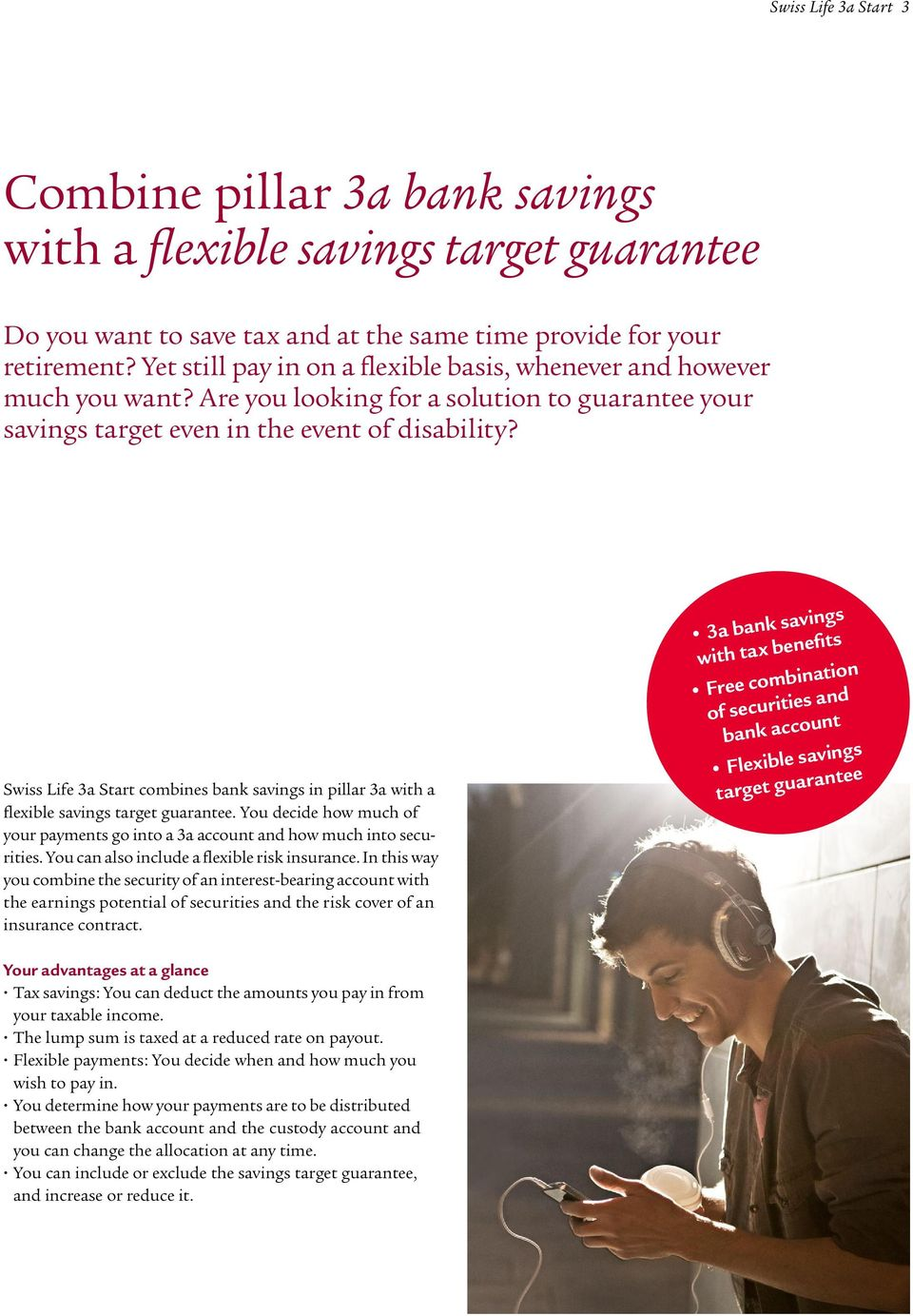 Swiss Life 3a Start combines bank savings in pillar 3a with a flexible savings target guarantee. You decide how much of your payments go into a 3a account and how much into securities.