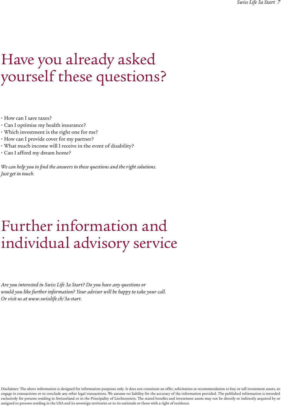 We can help you to find the answers to these questions and the right solutions. Just get in touch. Further information and individual advisory service Are you interested in Swiss Life 3a Start?