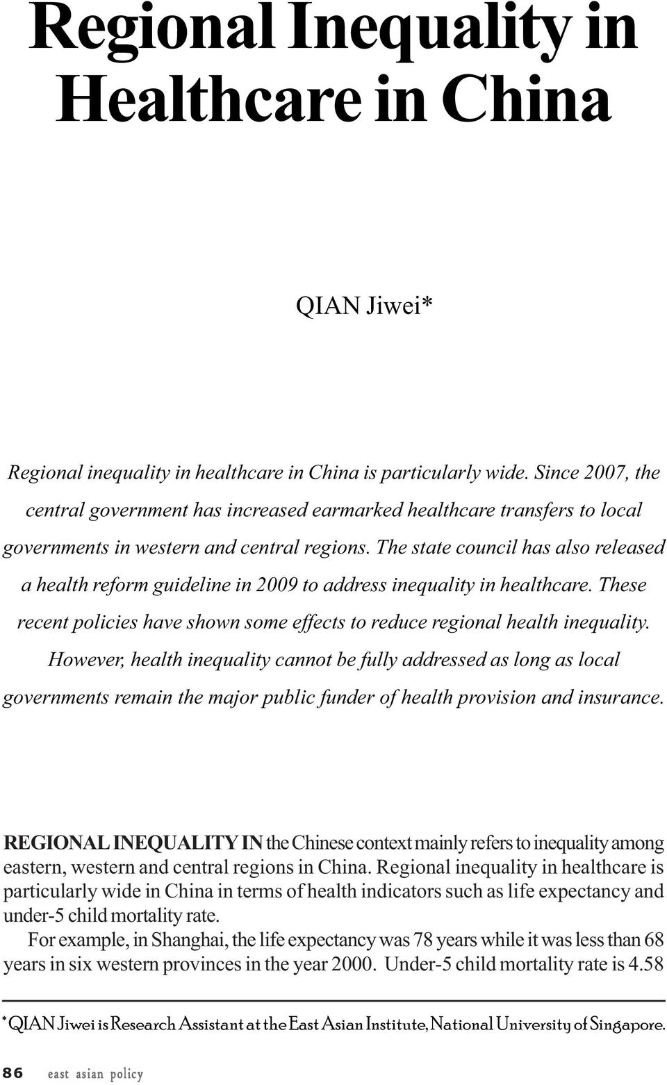 The state council has also released a health reform guideline in 2009 to address inequality in healthcare. These recent policies have shown some effects to reduce regional health inequality.